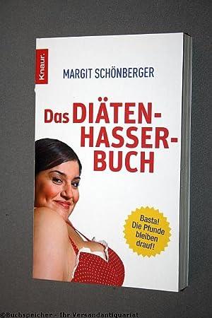 Das Diätenhasser-Buch : [basta! Die Pfunde bleiben: Schönberger, Margit