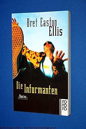 Die Informanten : Stories: Ellis, Bret Easton