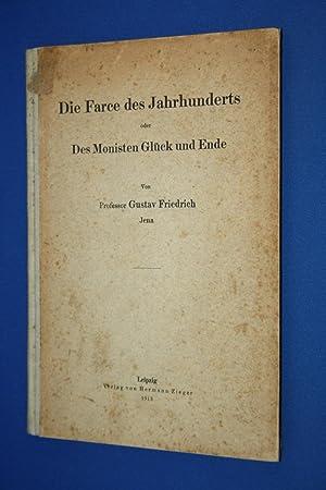 Die Farce des Jahrhunderts oder des Monisten Glück und Ende.: Friedrich, Prof. Gustav