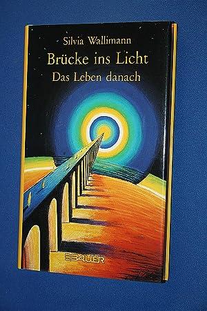 Brücke ins Licht : d. Leben danach: Wallimann, Silvia