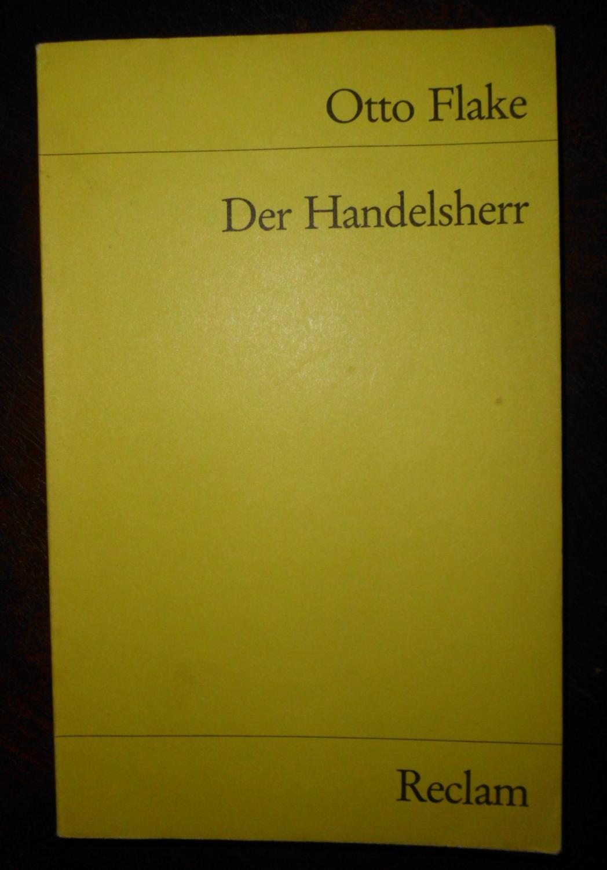 Der Handelsherr, Mit einer Bibliographie von Dieter Meier und einem Nachwort von Gert Ueding - Otto Flake