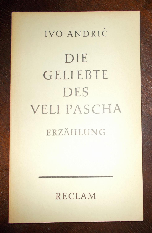 Die Geliebte des Veli Pascha: Erzählung, Aus: Ivo Andric