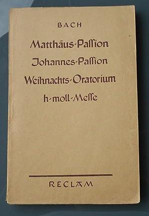 Matthäus-Passion - Johannes-Passion - Weihnachts-Oratorium - h-moll-Messe: Johann Sebastian Bach
