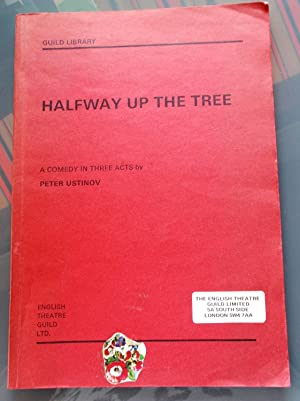 Halfway up the Tree: A Comedy in three acts (As performed at the Queen´s Theatre, London)