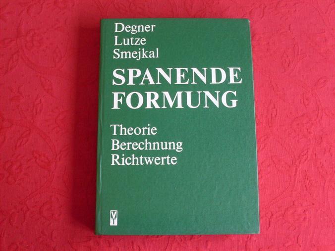 SPANENDE FORMUNG * Theorie, Berechnung, Richtwerte. Mit: 66005 Degner, Werner;