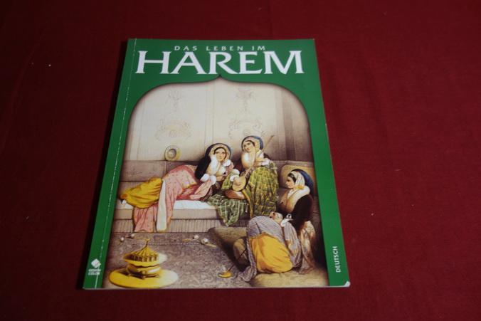 DAS LEBEN IM HAREM* Mit sehr vielen Abbildungen. Inhalt: Das Wort Harem, die Plygamie, Entstehungsgeschichte das Harems u.v.m. - 91610 Bozkurt, K. Erhan; Nach Themen Sozialgeschichte