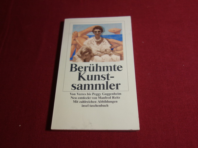 BERÜHMTE KUNSTSAMMLER. Von Verres bis Peggy Guggenheim - Reitz Manfred