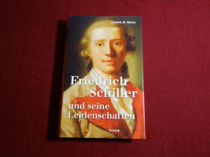 FRIEDRICH SCHILLER. Und seine Leidenschaften - Werner Charlotte Marlo