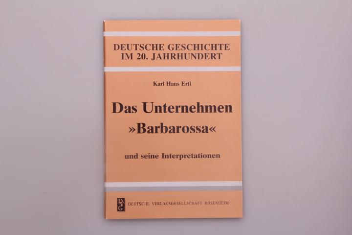 DAS UNTERNEHMEN BARBAROSSA UND SEINE INTERPRETATIONEN.: Ertl Karl Hans