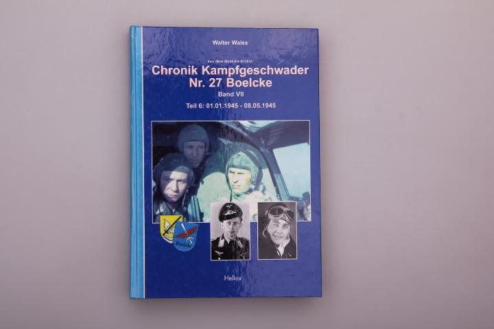 CHRONIK KAMPFGESCHWADER NR. 27 BOELCKE - BAND VII. Teil 6 - 01.01.1945-08.05.1945 - Waiss, Walter