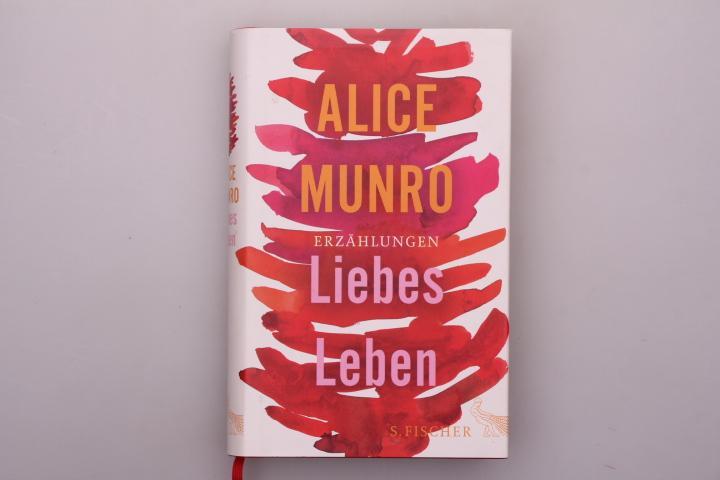 LIEBES LEBEN. 14 Erzählungen: Munro, Alice