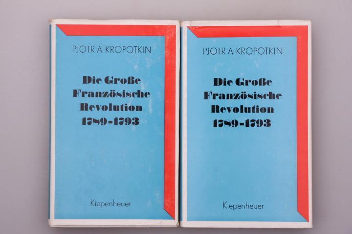DIE GROSSE FRANZÖSISCHE REVOLUTION 1789-1793.: Kropotkin, Pjotr A.