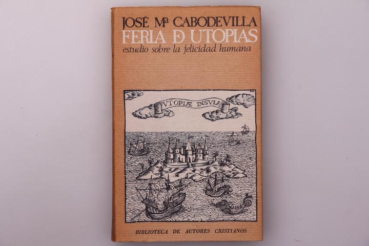 FERIA DE UTOPÍAS. Estudio sobre la felicidad humana - Cabodevilla, Jose Maria