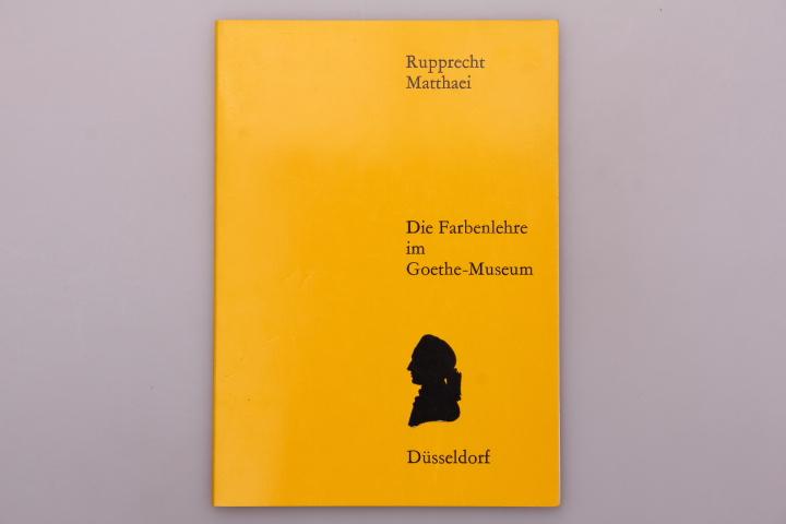 DIE FARBENLEHRE IM GOETHE-MUSEUM.: Matthaei, Rupprecht