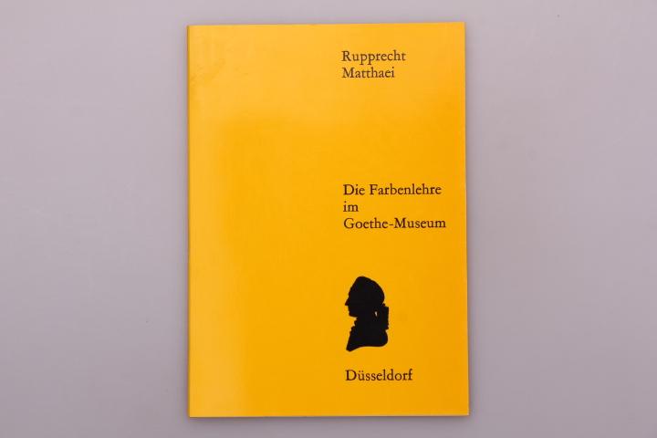 DIE FARBENLEHRE IM GOETHE-NATIONALMUSEUM.: Matthaei, Rupprecht
