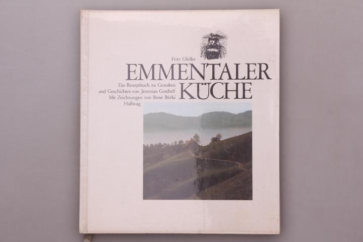 EMMENTALER KÜCHE. Ein Rezeptbuch zu Gestalten und: Gfeller, Fritz; Gotthelf,