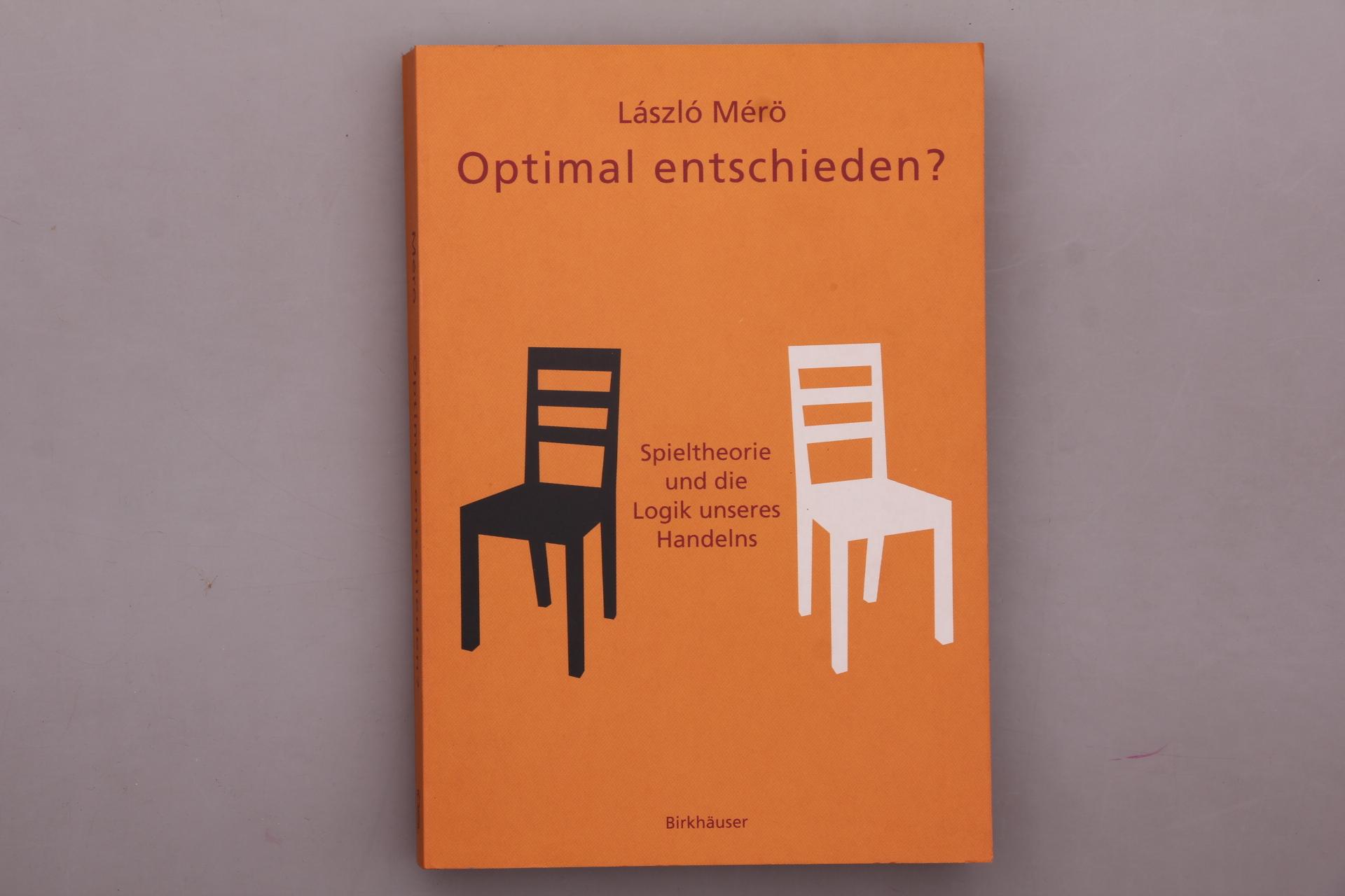 OPTIMAL ENTSCHIEDEN?. Spieltheorie und die Logik unseres Handelns - Mér?, László