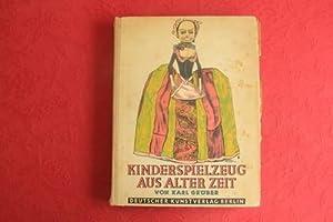 KINDERSPIELZEUG AUS ALTER ZEIT* Mit 306 Abbildungen.: 46100 Gröber, Karl