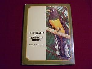 PORTRAITS OF TROPICAL BIRDS* Mit vielen Abbildungen.: 74765 Dunning, John