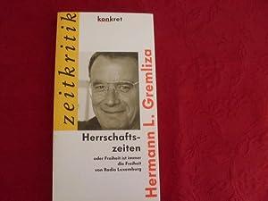 HERRSCHAFTSZEITEN* oder Freiheit ist immer die Freiheit: 71731 Gremliza, Hermann;