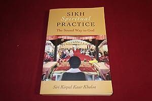 SIKH SPIRITUAL PRACTICE. The Sound Way to God: Khalsa Siri Kirpal Kaur