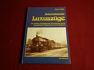 INTERNATIONALE LUXUSZÜGE* Die großen europäischen Expresszüge durch: 98410 Mühl, Albert;