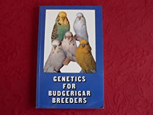 GENETICS FOR BUDGERIGAR BREEDERS.: Taylor T. Geoffrey