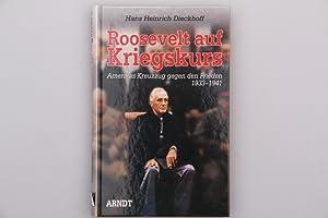 ROOSEVELT AUF KRIEGSKURS. Amerikas Kreuzzug gegen den: Dieckhoff Hans Heinrich