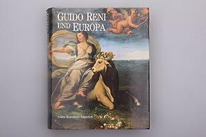 GUIDO RENI UND EUROPA. Ruhm und Nachruhm: Reni Guido; [Hrsg.]: