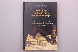 EDLE GÄNGE AN KUPFFER ERTZ SICH REICHLICH ZEIGEN. Kupfererzbergbau und Kupferhüttenwesen um Wetzlar...