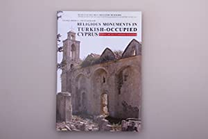 RELIGIOUS MONUMENTS IN TURKISH-OCCUPIED CYPRUS. Evidence and acts of continous destruction: ...