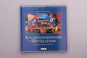 KÜCHENGEHEIMNISSE DES MITTELALTERS. Kulinarische Entdeckungen und Rezepte: Black, Maggie