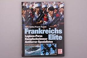 FRANKREICHS ELITE. Legions-Paras und-Kommandos, Gendarmerie-Sondereinsatzgruppe GIGN, Kampfschwimmerkommando: Keller, Yers; Schmidt,