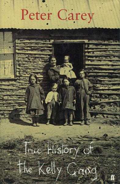TRUE HISTORY OF THE KELLY GANG. CAREY, PETER.