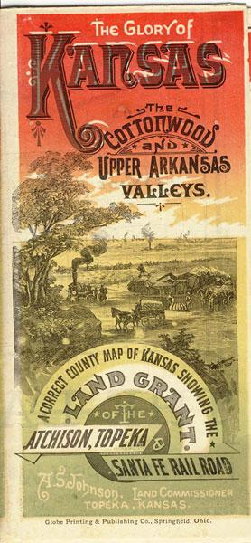 THE GLORY OF KANSAS. THE COTTONWOOD AND UPPER ARKANSAS VALLEYS. A CORRECT COUNTY MAP OF KANSAS ...