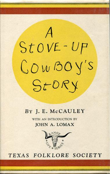A STOVE-UP COWBOY'S STORY. MCCAULEY, JAMES EMMIT. Hardcover