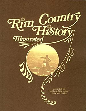 RIM COUNTRY HISTORY: COMPILED BY NORTHERN GILA COUNTY HISTORICAL SOCIETY