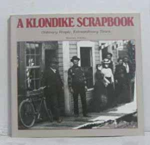A KLONDIKE SCRAPBOOK, ORDINARY PEOPLE, EXTRAORDINARY TIMES: BOLOTIN, NORMAN