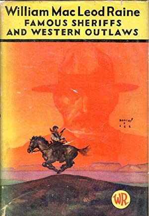 FAMOUS SHERIFFS & WESTERN OUTLAWS.: RAINE, WILLIAM MACLEOD.