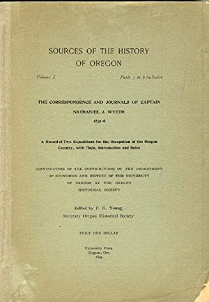 SOURCES OF THE HISTORY OF OREGON. VOLUME 1, PARTS 3 TO 6 INCLUSIVE. THE CORRESPONDENCE AND JOURNALS...
