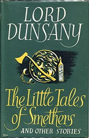 THE LITTLE TALES OF SMETHERS AND OTHER STORIES.: DUNSANY, LORD