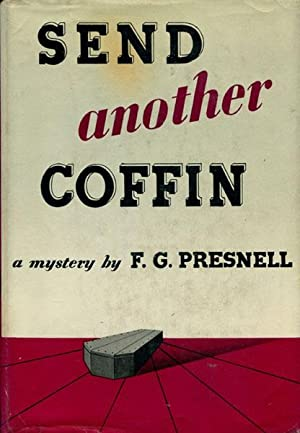 SEND ANOTHER COFFIN.: PRESNELL, F.G.