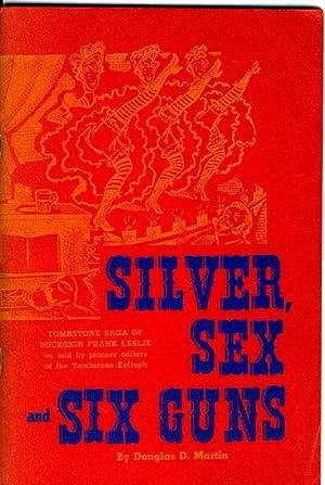SILVER, SEX AND SIX GUNS. TOMBSTONE SAGA OF THE LIFE OF BUCKSKIN FRANK LESLIE: MARTIN, DOUGLAS D.