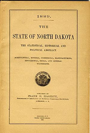THE STATE OF NORTH DAKOTA, THE STATISTICAL, HISTORICAL AND POLITICAL ABSTRACT. AGRICULTURAL, ...
