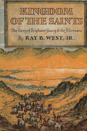 KINGDOM OF THE SAINTS. THE STORY OF BRIGHAM YOUNG AND THE MORMONS.: WEST, JR., RAY B.