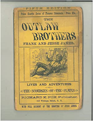 THE OUTLAW BROTHERS, FRANK AND JESSE JAMES. LIVES AND ADVENTURES OF THE SCOURGES OF THE PLAINS.: ...