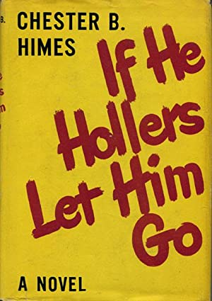 IF HE HOLLERS LET HIM GO.: HIMES, CHESTER B.