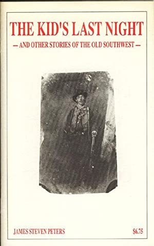 THE KID'S LAST NIGHT, AND OTHER STORIES OF THE OLD SOUTHWEST: PETERS, JAMES STEVEN
