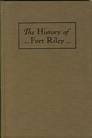 THE HISTORY OF FORT RILEY: PRIDE, W. F.