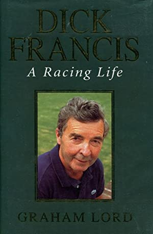 DICK FRANCIS. A RACING LIFE.: LORD, GRAHAM.
